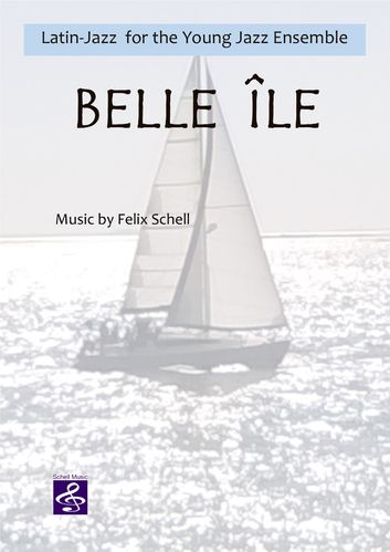 Belle Île - Latin Jazz for the young jazz ensemble/ score & parts